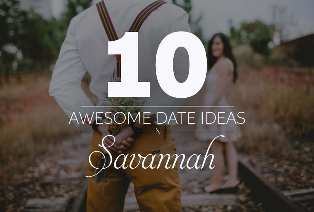 10 Awesome Date Ideas in Savannah | The Savannah Insider